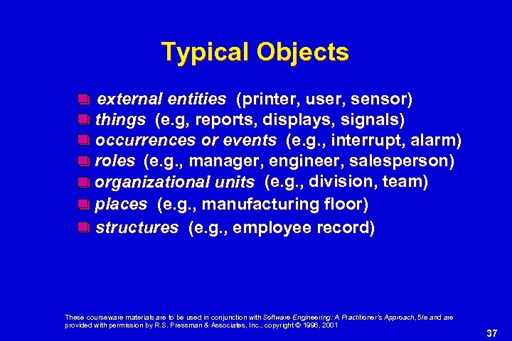 Typical Objects external entities (printer, user, sensor) things (e. g, reports, displays, signals) occurrences