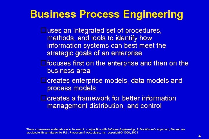 Business Process Engineering uses an integrated set of procedures, methods, and tools to identify