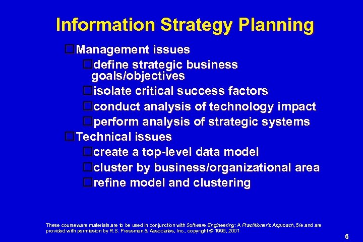 Information Strategy Planning Management issues define strategic business goals/objectives isolate critical success factors conduct