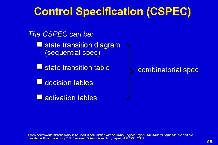 Control Specification (CSPEC) The CSPEC can be: state transition diagram (sequential spec) state transition