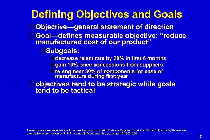 """Defining Objectives and Goals Objective—general statement of direction Goal—defines measurable objective: """"reduce manufactured cost"""