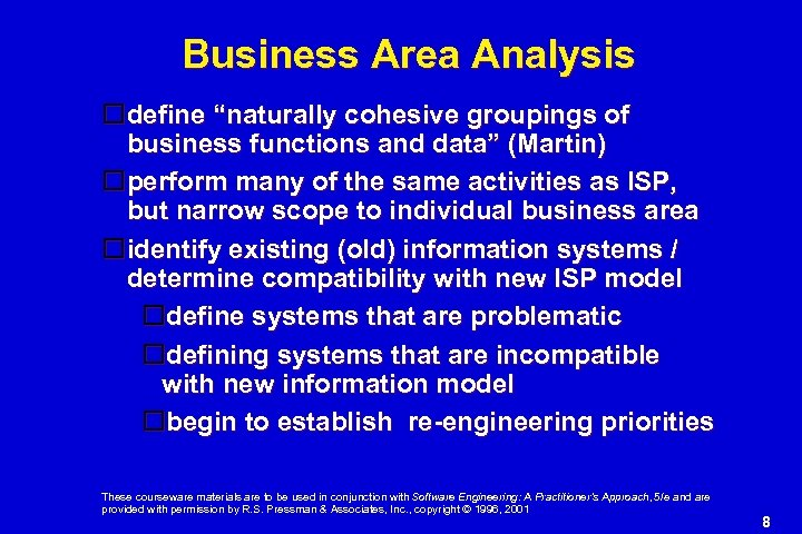 """Business Area Analysis define """"naturally cohesive groupings of business functions and data"""" (Martin) perform"""
