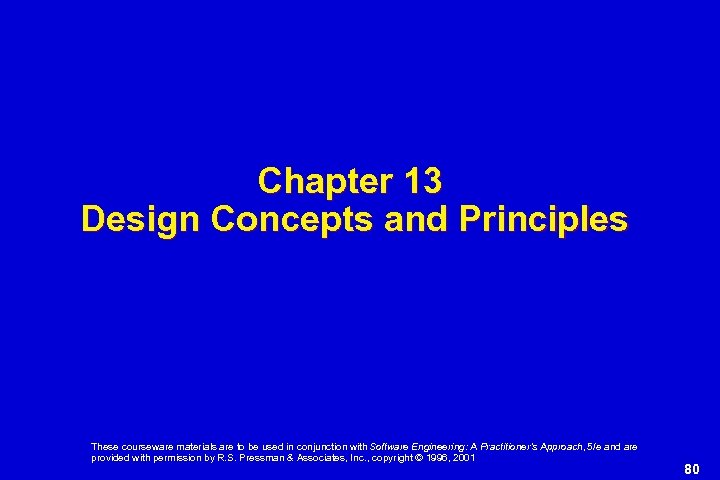 Chapter 13 Design Concepts and Principles These courseware materials are to be used in