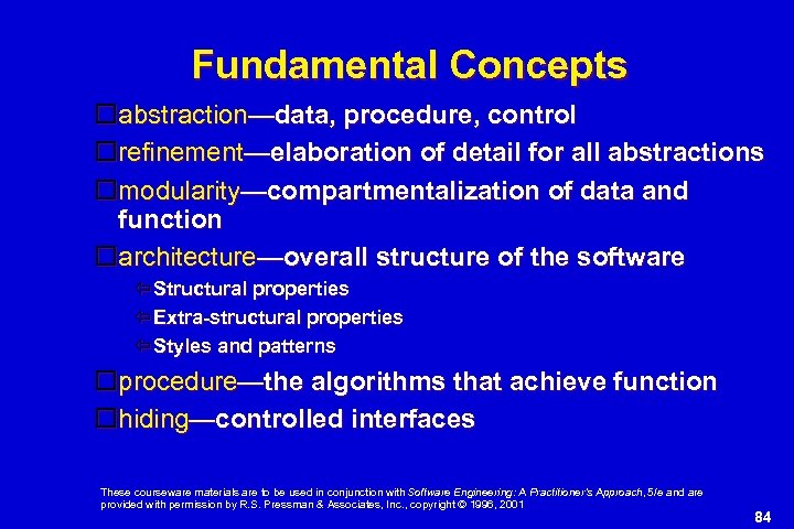 Fundamental Concepts abstraction—data, procedure, control refinement—elaboration of detail for all abstractions modularity—compartmentalization of data