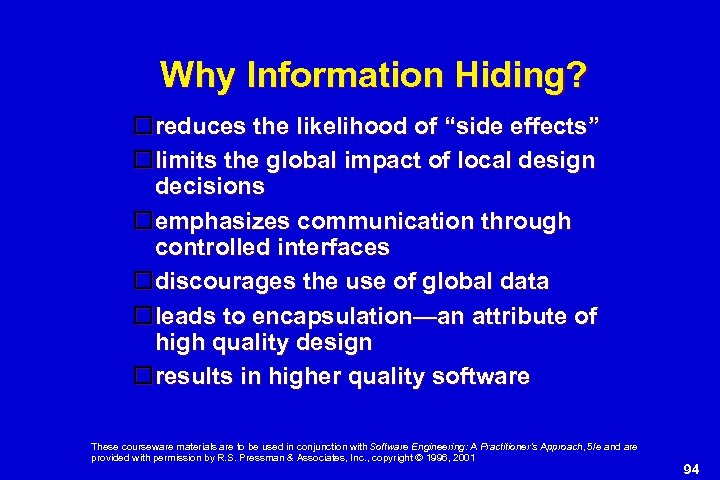 """Why Information Hiding? reduces the likelihood of """"side effects"""" limits the global impact of"""
