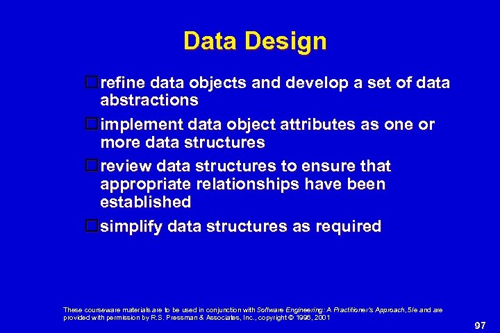 Data Design refine data objects and develop a set of data abstractions implement data