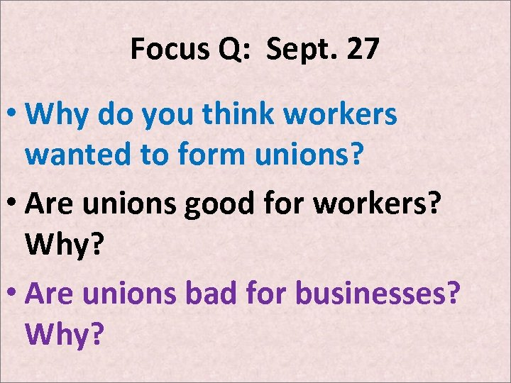 Focus Q: Sept. 27 • Why do you think workers wanted to form unions?