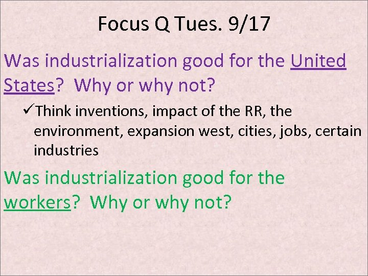 Focus Q Tues. 9/17 Was industrialization good for the United States? Why or why