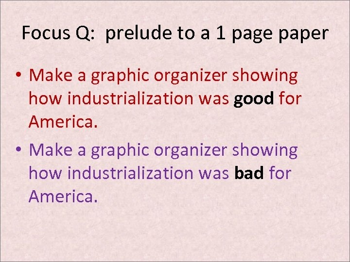 Focus Q: prelude to a 1 page paper • Make a graphic organizer showing