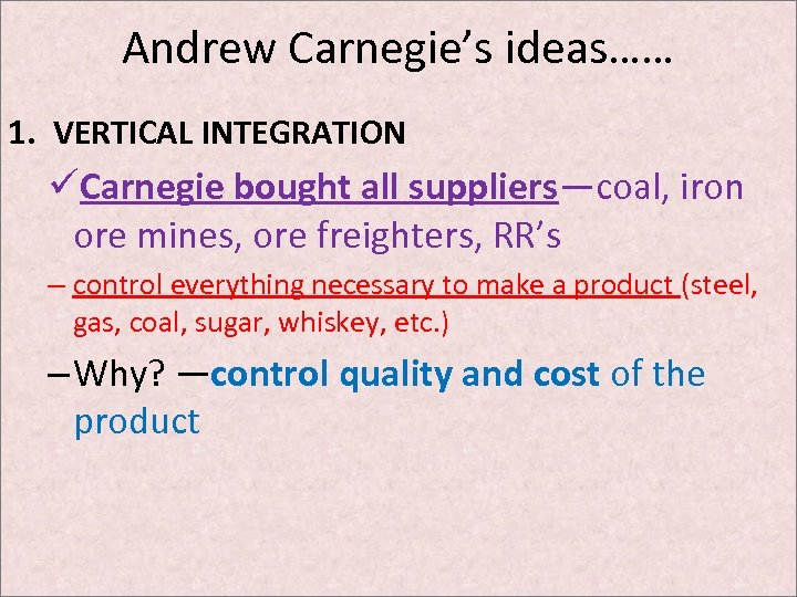 Andrew Carnegie's ideas…… 1. VERTICAL INTEGRATION üCarnegie bought all suppliers—coal, iron ore mines, ore