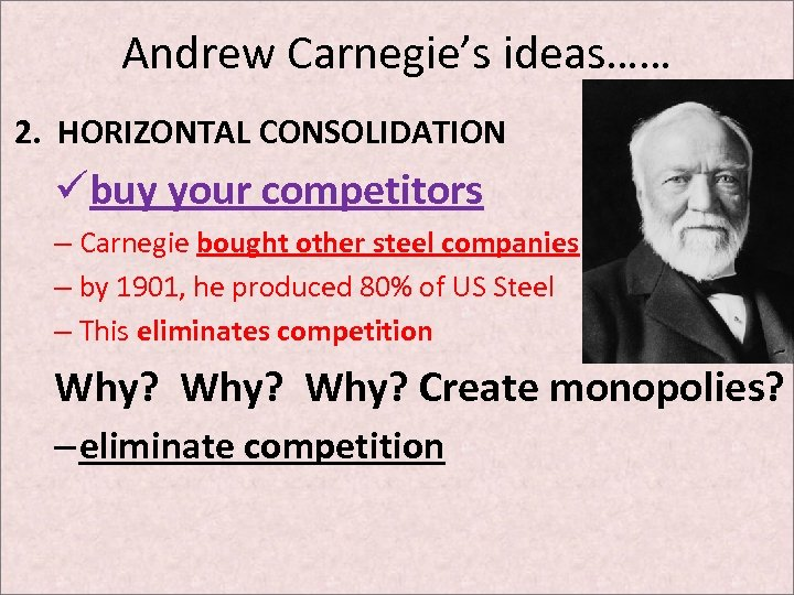 Andrew Carnegie's ideas…… 2. HORIZONTAL CONSOLIDATION übuy your competitors – Carnegie bought other steel