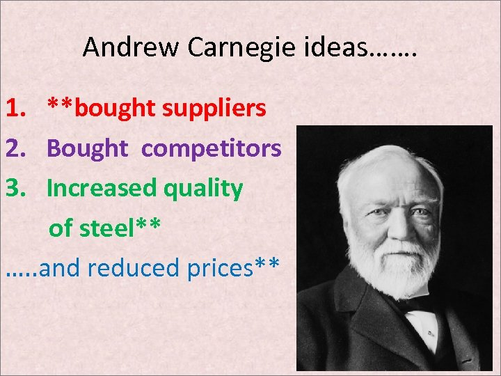 Andrew Carnegie ideas……. 1. **bought suppliers 2. Bought competitors 3. Increased quality of steel**