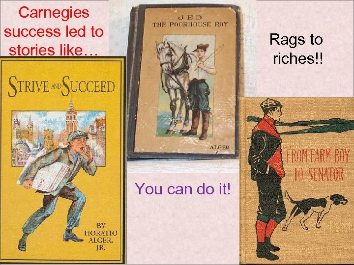 Carnegies success led to stories like… Rags to riches!! You can do it!