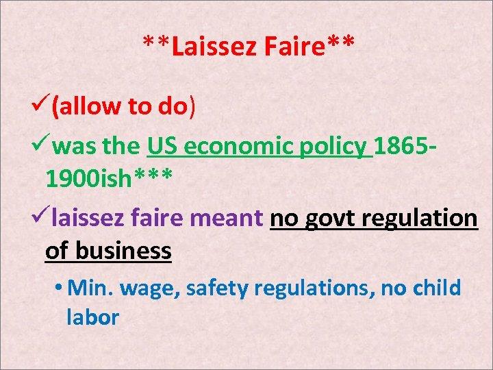 **Laissez Faire** ü(allow to do) üwas the US economic policy 18651900 ish*** ülaissez faire