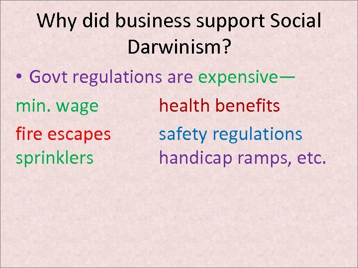 Why did business support Social Darwinism? • Govt regulations are expensive— min. wage health