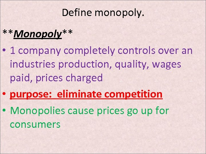Define monopoly. **Monopoly** • 1 company completely controls over an industries production, quality, wages