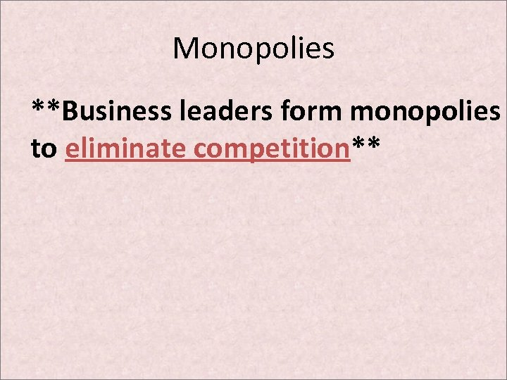 Monopolies **Business leaders form monopolies to eliminate competition**