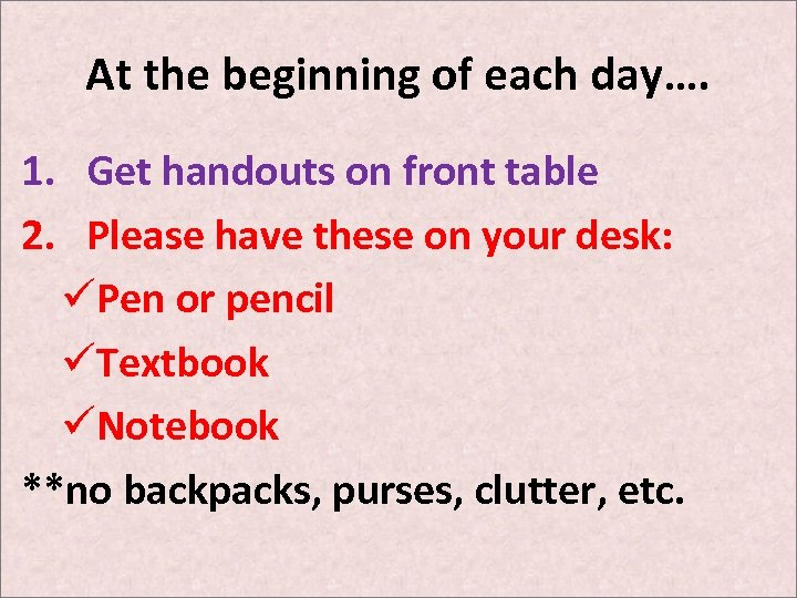 At the beginning of each day…. 1. Get handouts on front table 2. Please