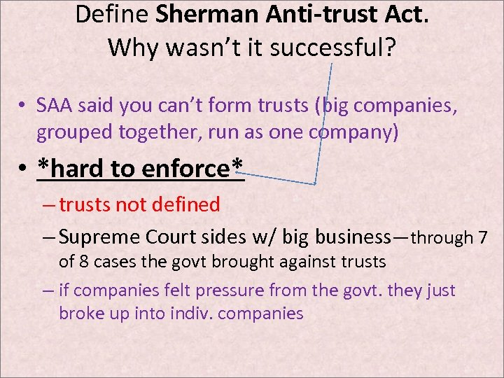 Define Sherman Anti-trust Act. Why wasn't it successful? • SAA said you can't form