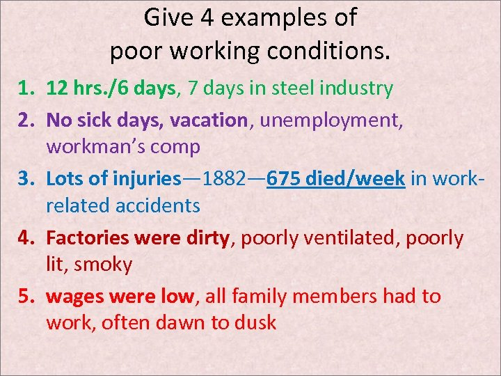 Give 4 examples of poor working conditions. 1. 12 hrs. /6 days, 7 days
