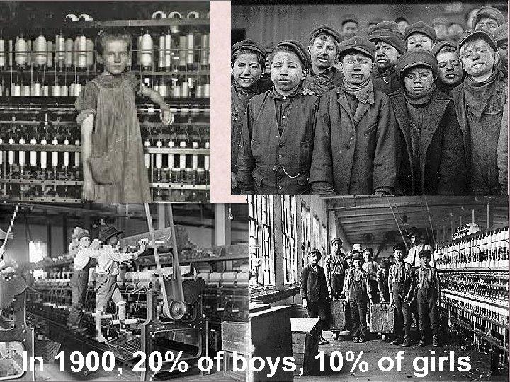 In 1900, 20% of boys, 10% of girls