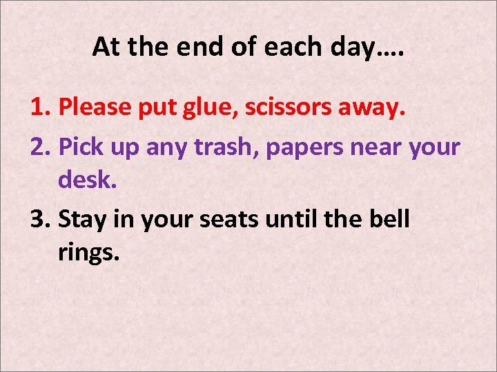 At the end of each day…. 1. Please put glue, scissors away. 2. Pick