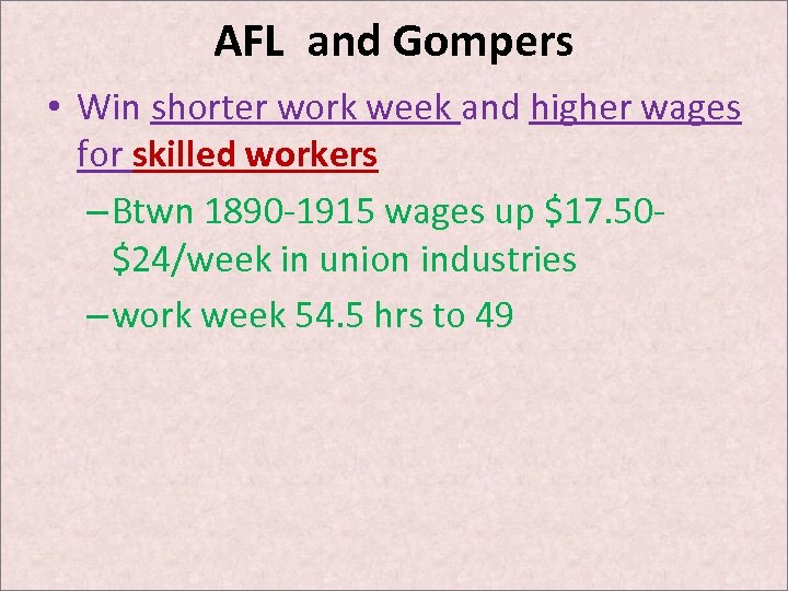 AFL and Gompers • Win shorter work week and higher wages for skilled workers