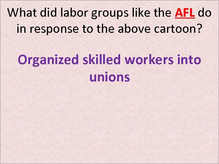 What did labor groups like the AFL do in response to the above cartoon?