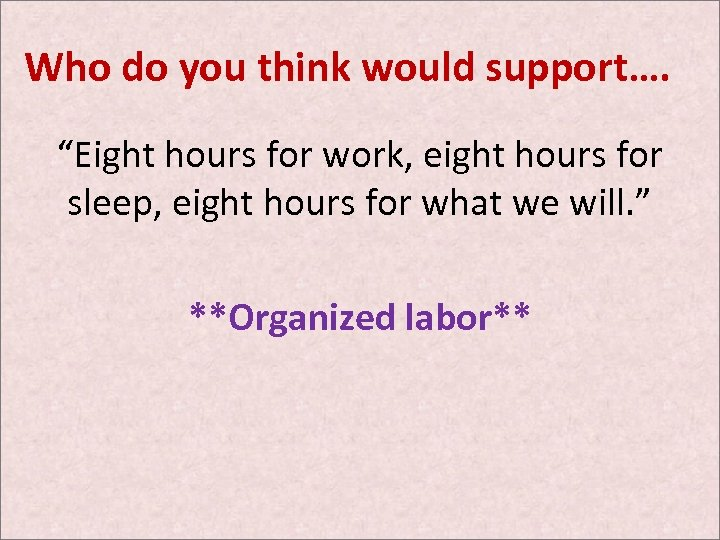 """Who do you think would support…. """"Eight hours for work, eight hours for sleep,"""