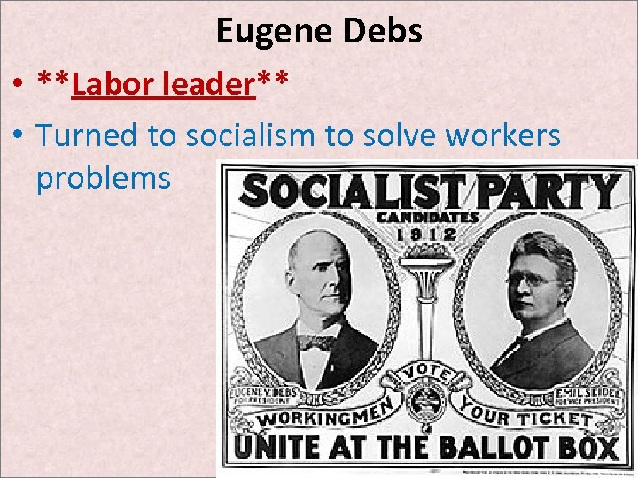 Eugene Debs • **Labor leader** • Turned to socialism to solve workers problems