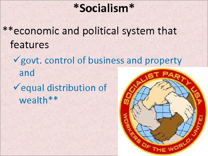 *Socialism* **economic and political system that features ügovt. control of business and property and