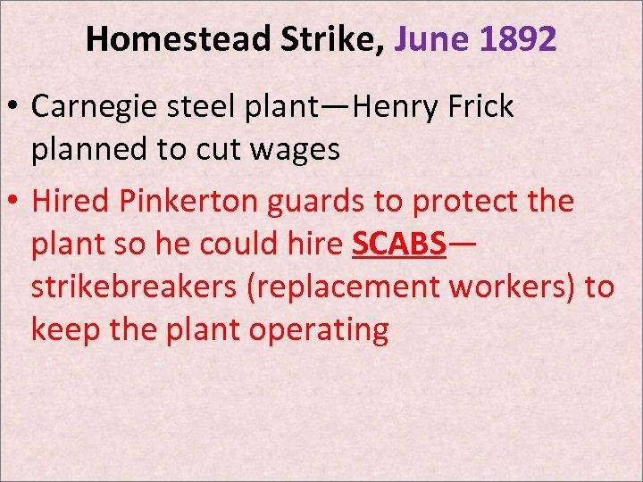 Homestead Strike, June 1892 • Carnegie steel plant—Henry Frick planned to cut wages •