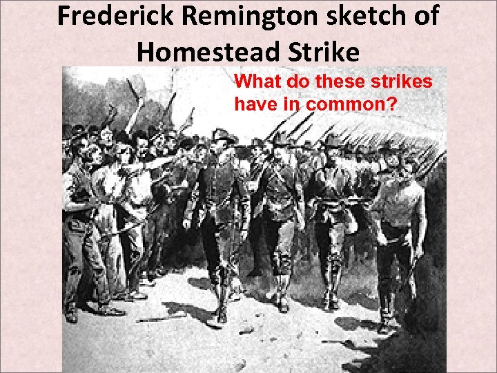 Frederick Remington sketch of Homestead Strike What do these strikes have in common?