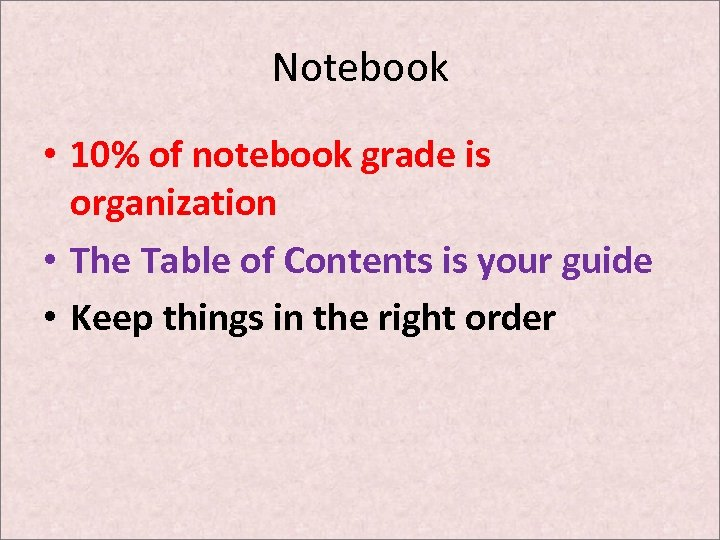 Notebook • 10% of notebook grade is organization • The Table of Contents is