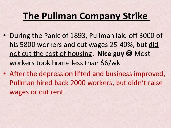 The Pullman Company Strike • During the Panic of 1893, Pullman laid off 3000