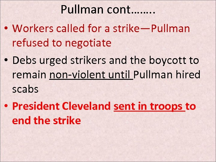 Pullman cont……. . • Workers called for a strike—Pullman refused to negotiate • Debs