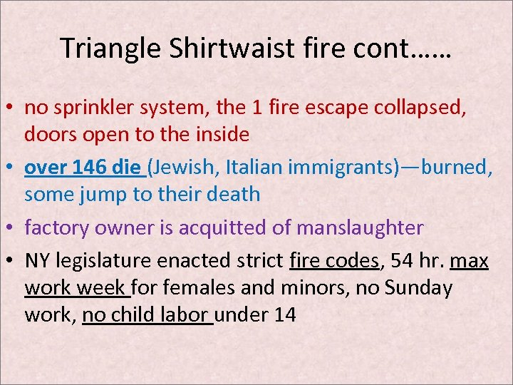 Triangle Shirtwaist fire cont…… • no sprinkler system, the 1 fire escape collapsed, doors