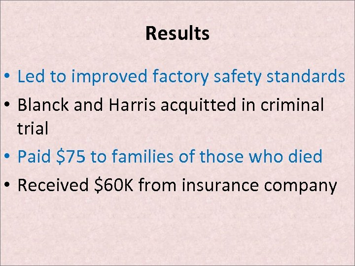 Results • Led to improved factory safety standards • Blanck and Harris acquitted in