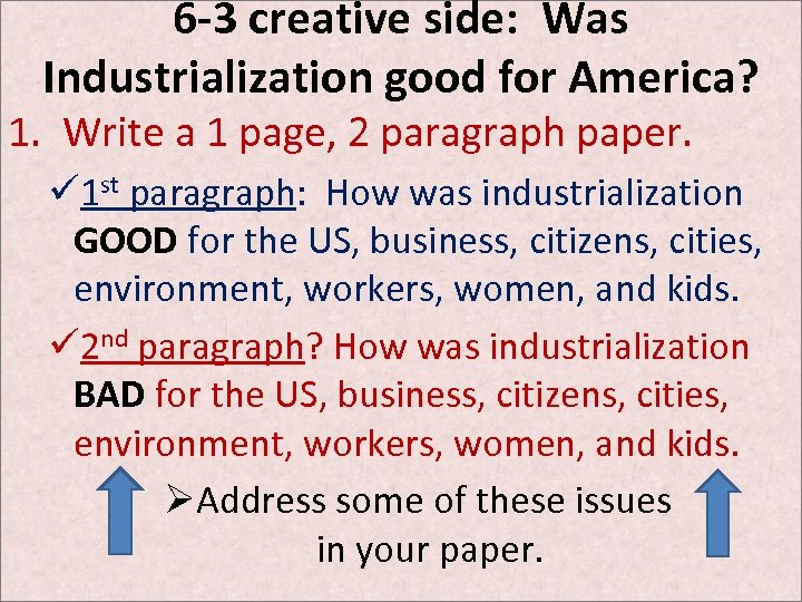 6 -3 creative side: Was Industrialization good for America? 1. Write a 1 page,