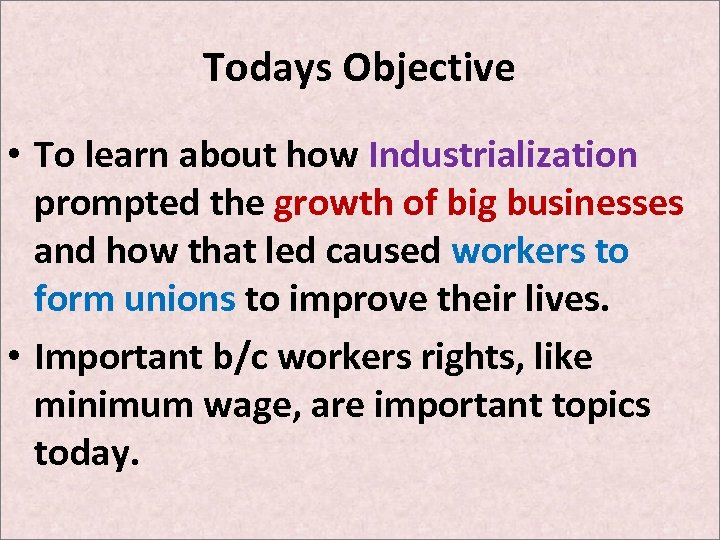 Todays Objective • To learn about how Industrialization prompted the growth of big businesses