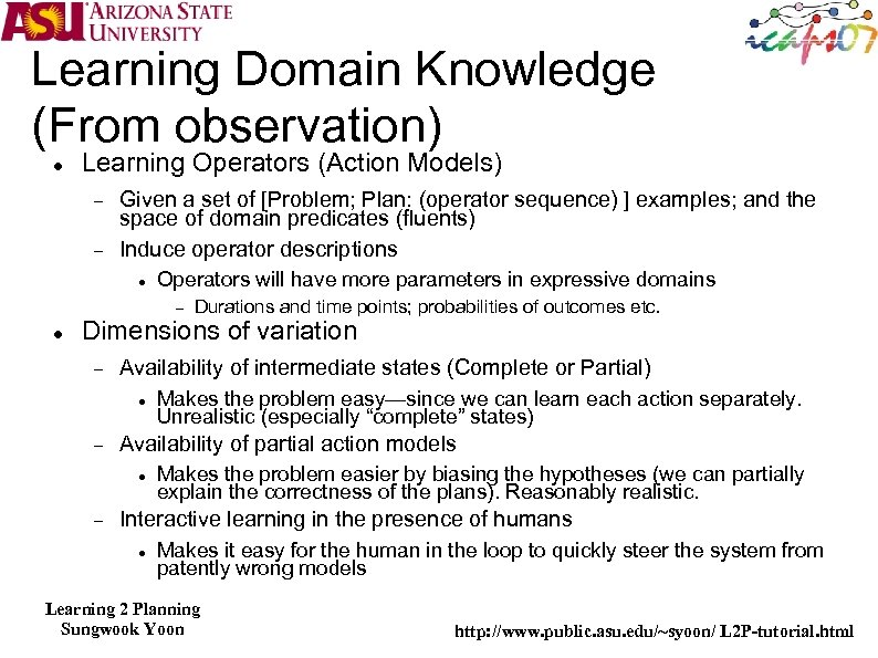 Learning Domain Knowledge (From observation) Learning Operators (Action Models) Given a set of [Problem;