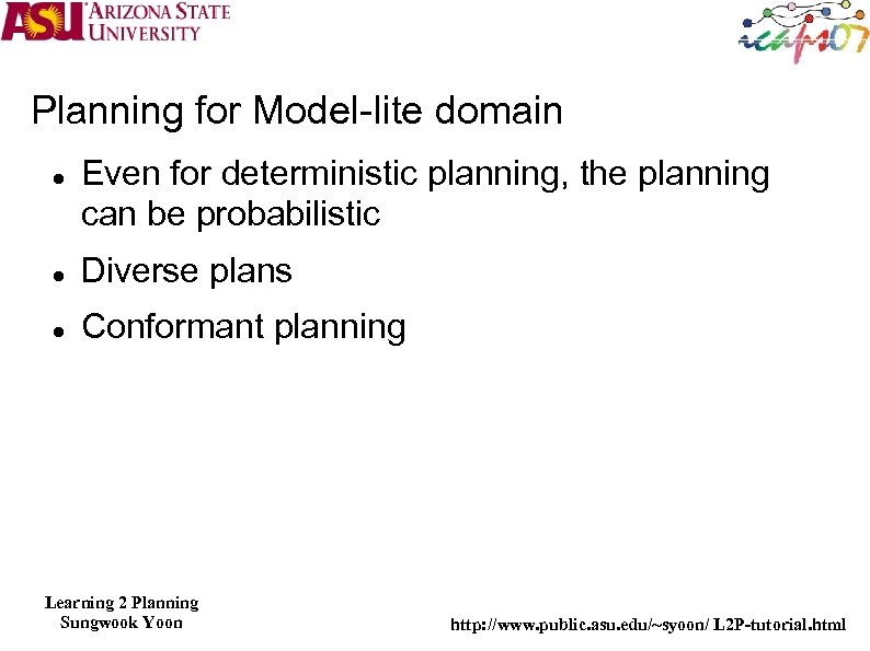 Planning for Model-lite domain Even for deterministic planning, the planning can be probabilistic Diverse
