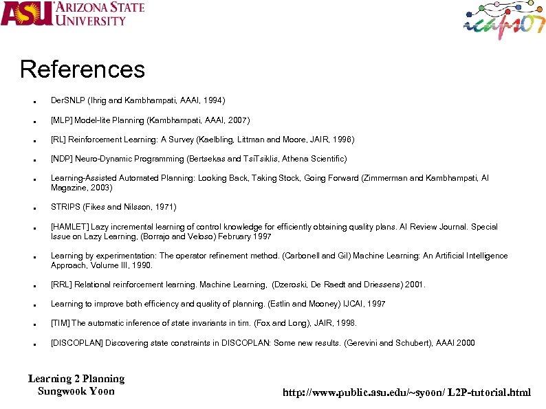 References Der. SNLP (Ihrig and Kambhampati, AAAI, 1994) [MLP] Model-lite Planning (Kambhampati, AAAI, 2007)