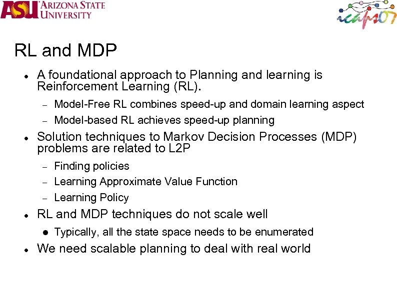 RL and MDP A foundational approach to Planning and learning is Reinforcement Learning (RL).