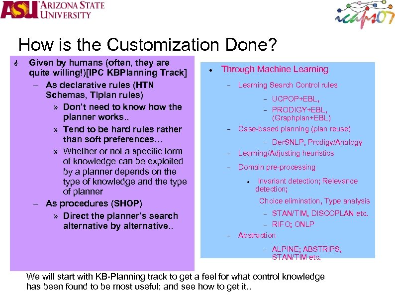 How is the Customization Done? Given by humans (often, they are quite Track] Given