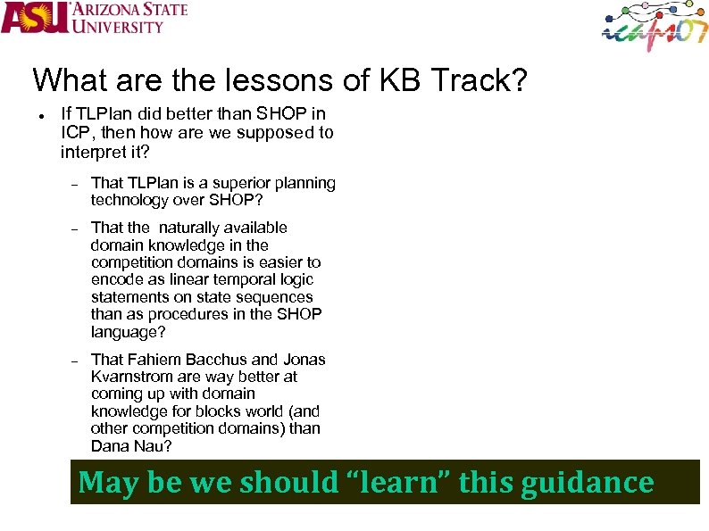 What are the lessons of KB Track? If TLPlan did better than SHOP in