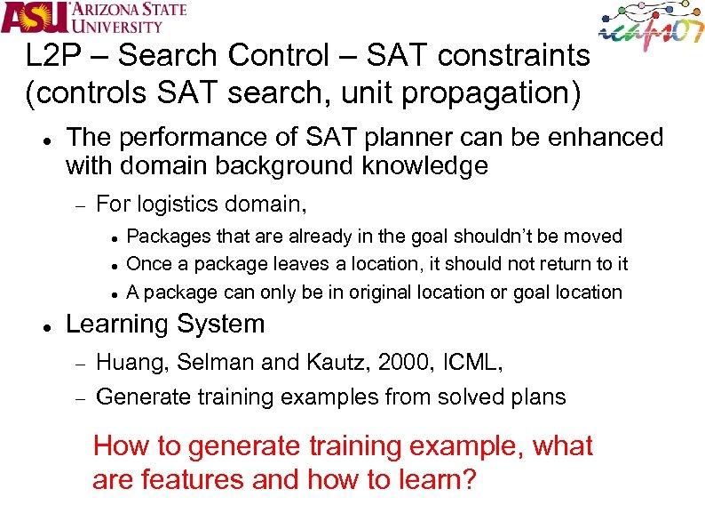 L 2 P – Search Control – SAT constraints (controls SAT search, unit propagation)