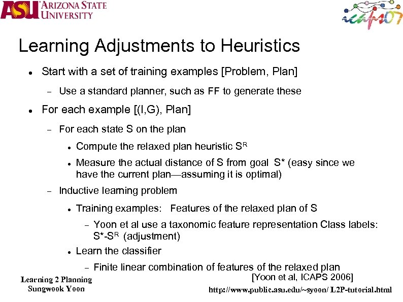 Learning Adjustments to Heuristics Start with a set of training examples [Problem, Plan] Use