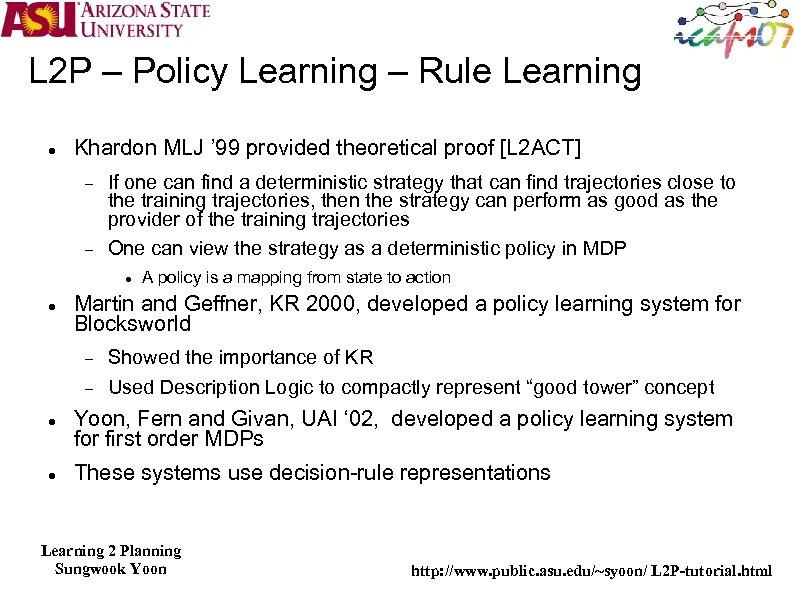 L 2 P – Policy Learning – Rule Learning Khardon MLJ ' 99 provided