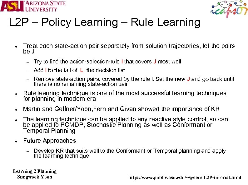 L 2 P – Policy Learning – Rule Learning Treat each state-action pair separately